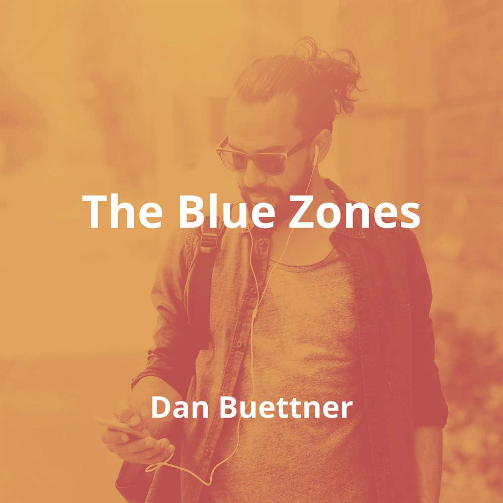 The Blue Zones by Dan Buettner - Summary