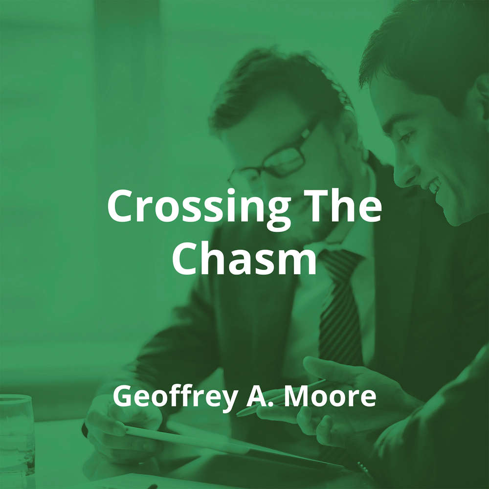 Crossing The Chasm by Geoffrey A. Moore - Summary