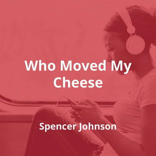 Who Moved My Cheese by Spencer Johnson - Summary