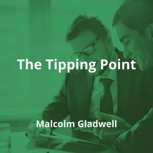 The Tipping Point by Malcolm Gladwell - Summary