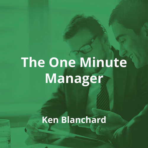 The One Minute Manager by Ken Blanchard - Summary