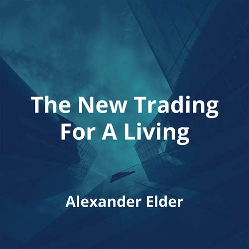 The New Trading For A Living by Alexander Elder - Summary