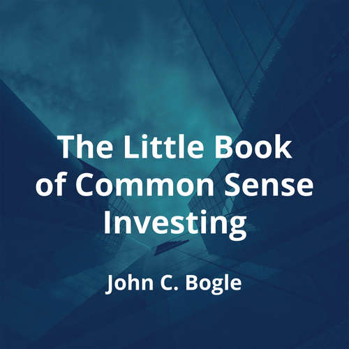 The Little Book of Common Sense Investing by John C. Bogle - Summary