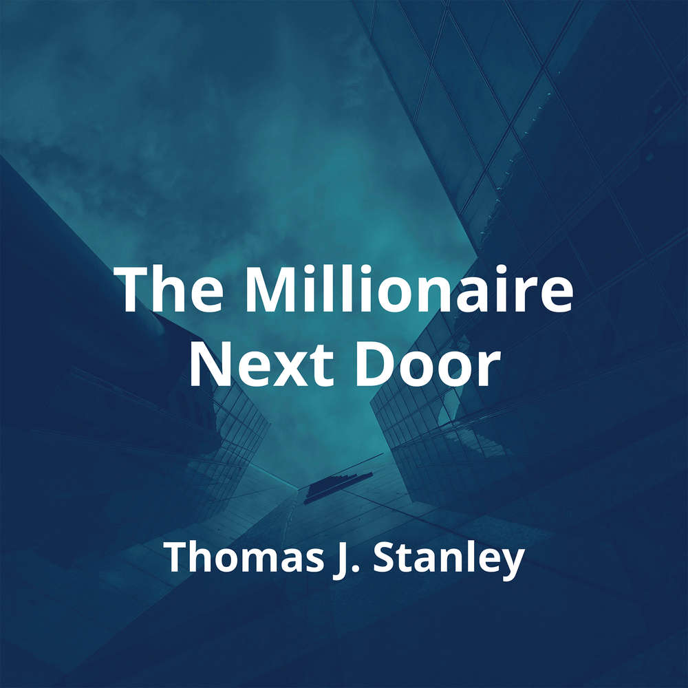 The Millionaire Next Door by Thomas J. Stanley - Summary