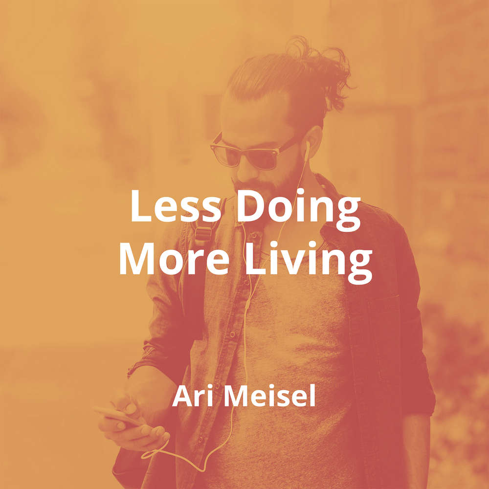 Less Doing More Living by Ari Meisel - Summary