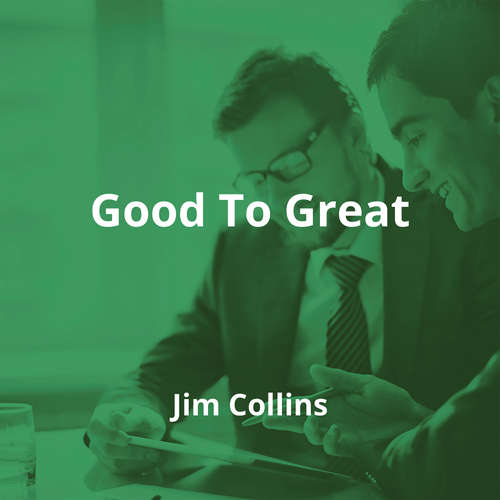 Good To Great by Jim Collins - Summary