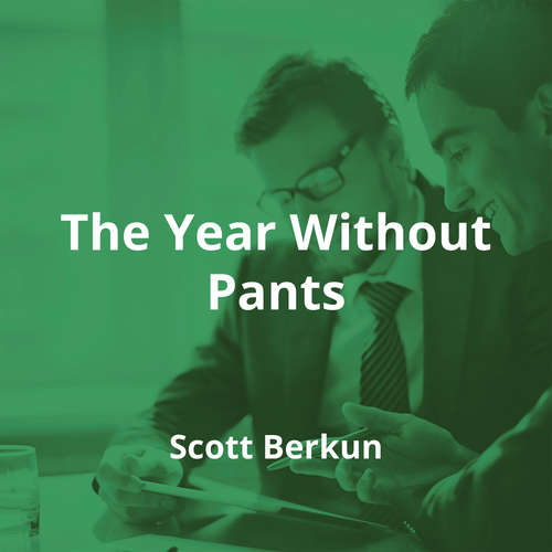 The Year Without Pants by Scott Berkun - Summary