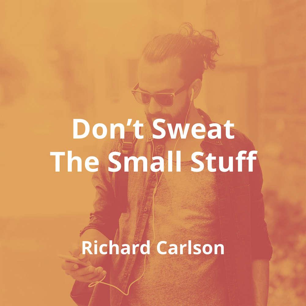Don't Sweat The Small Stuff by Richard Carlson - Summary