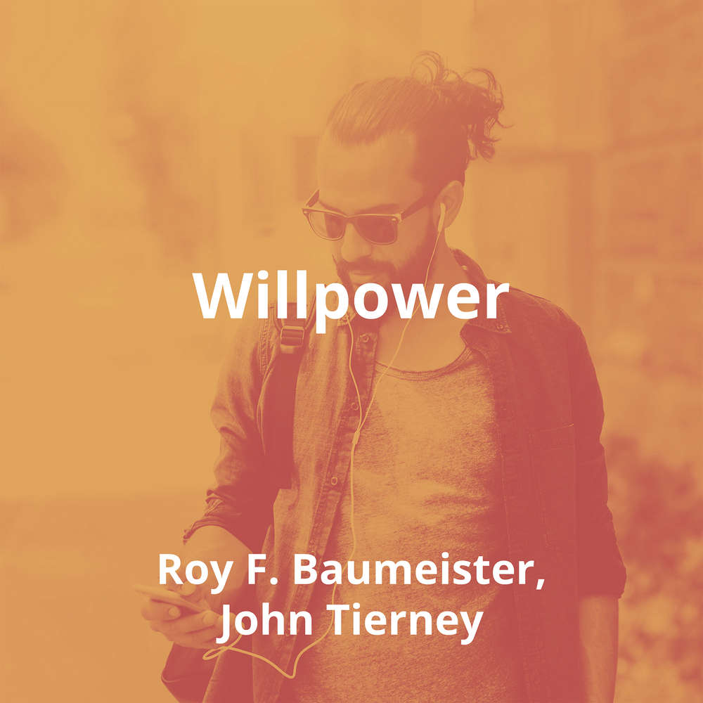 Willpower by Roy F. Baumeister, John Tierney - Summary
