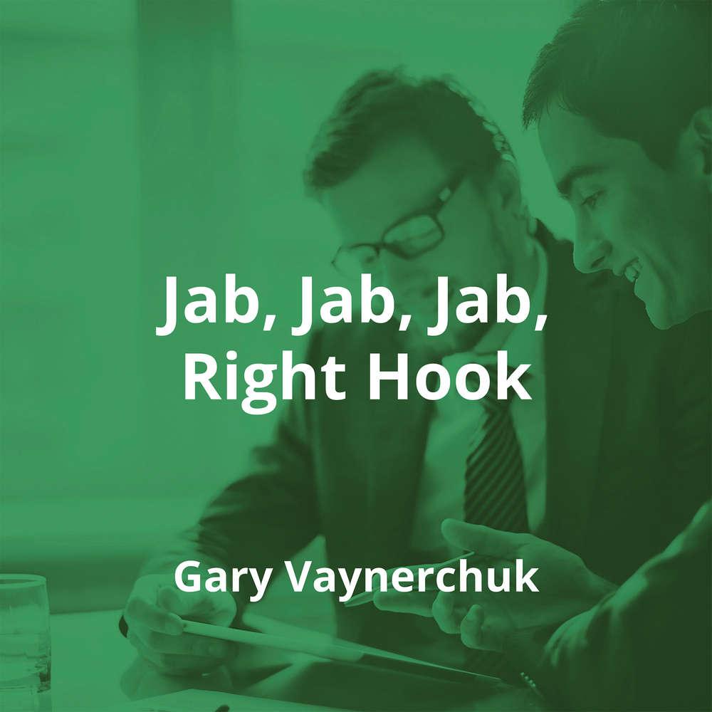 Jab, Jab, Jab, Right Hook by Gary Vaynerchuk - Summary