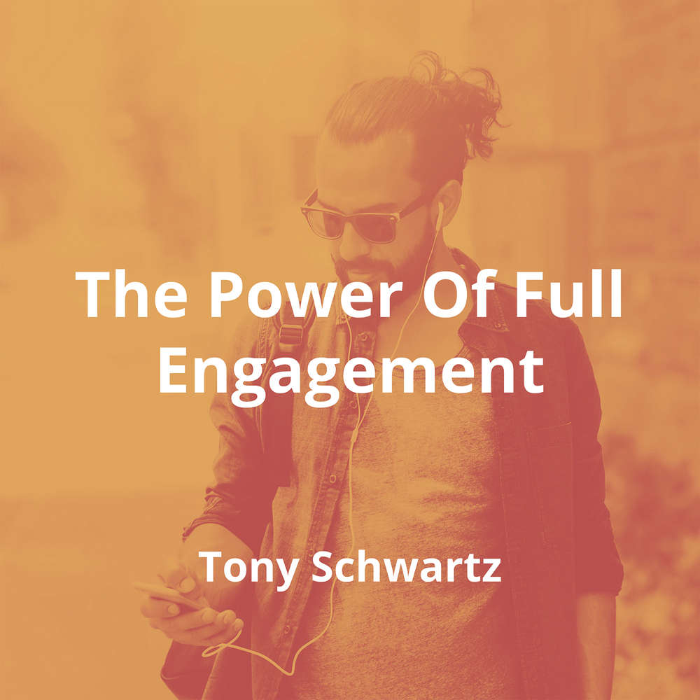 The Power Of Full Engagement by Tony Schwartz - Summary