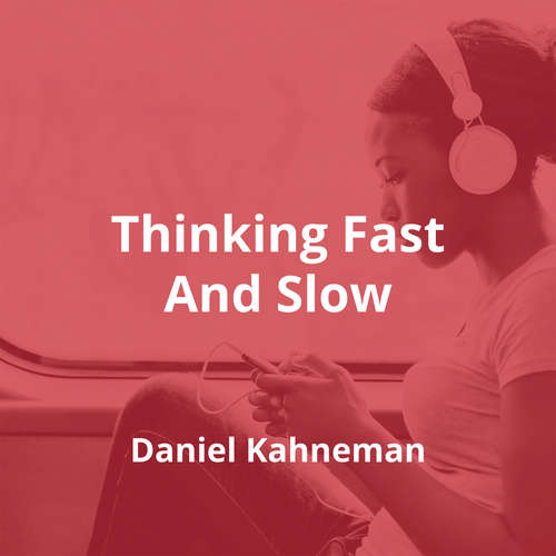 Thinking Fast And Slow by Daniel Kahneman - Summary