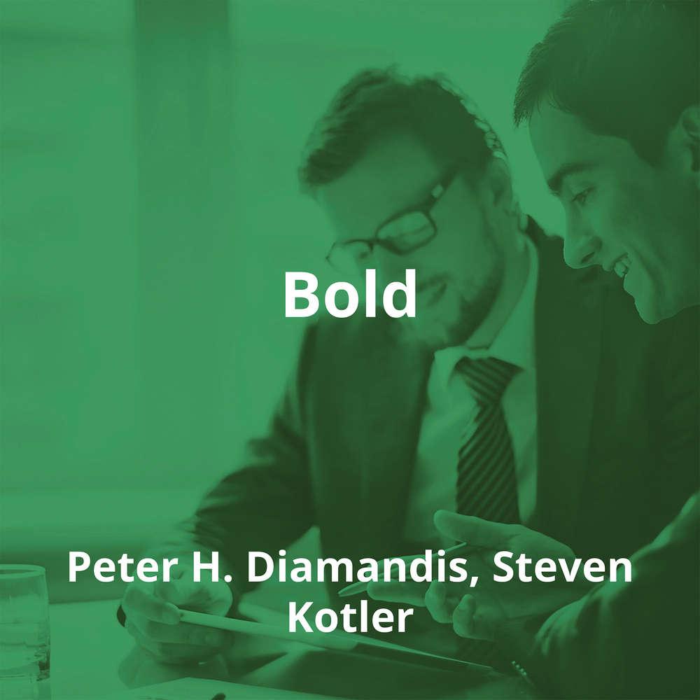 Bold by Peter H. Diamandis, Steven Kotler - Summary