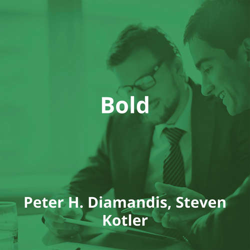 Bold by Peter H. Diamandis, Steven Kotler - Summary