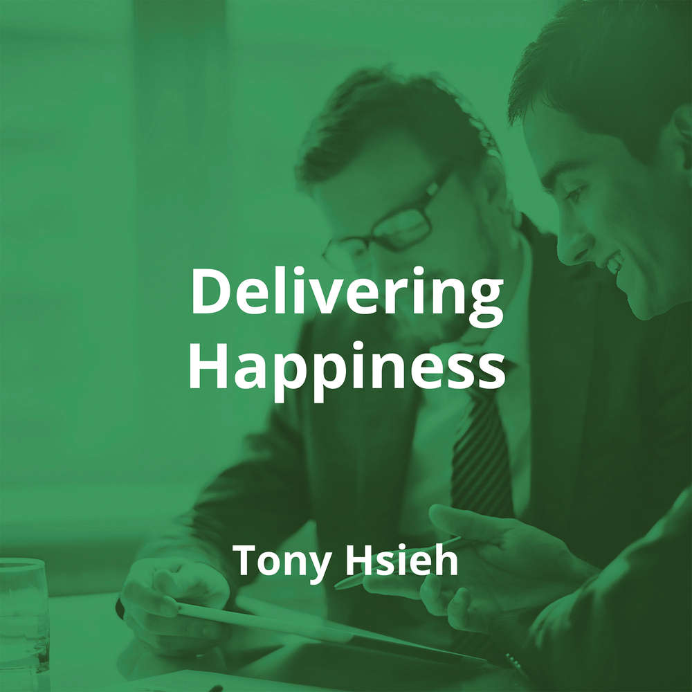 Delivering Happiness by Tony Hsieh - Summary