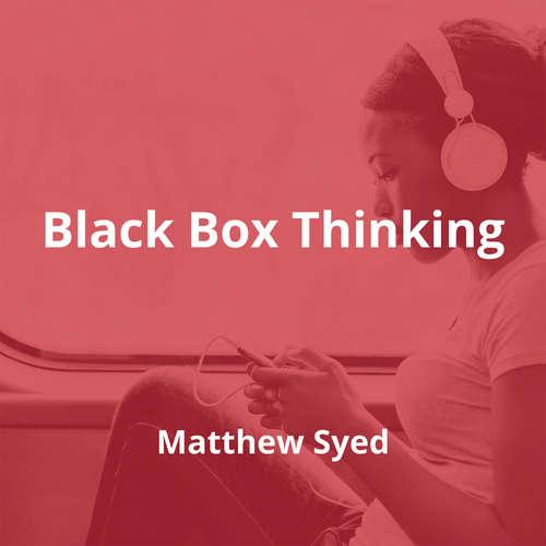 Black Box Thinking by Matthew Syed - Summary