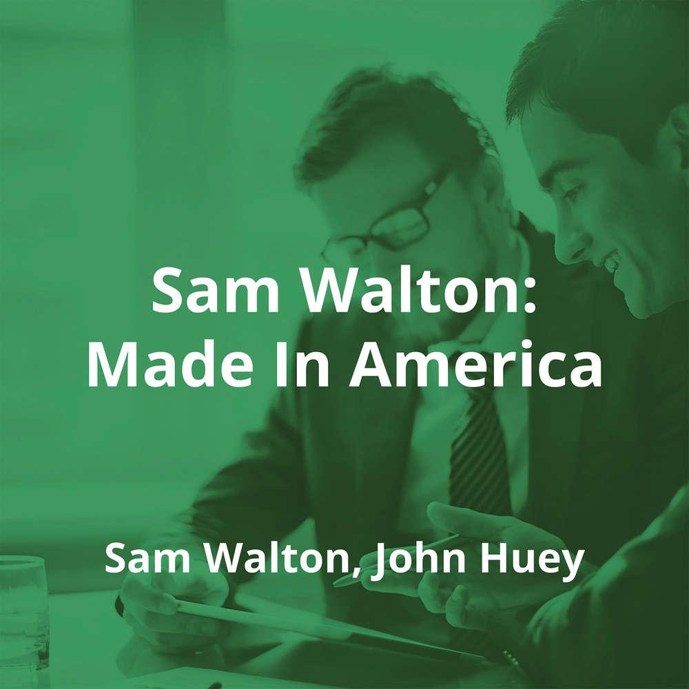 Sam Walton: Made In America by Sam Walton, John Huey - Summary