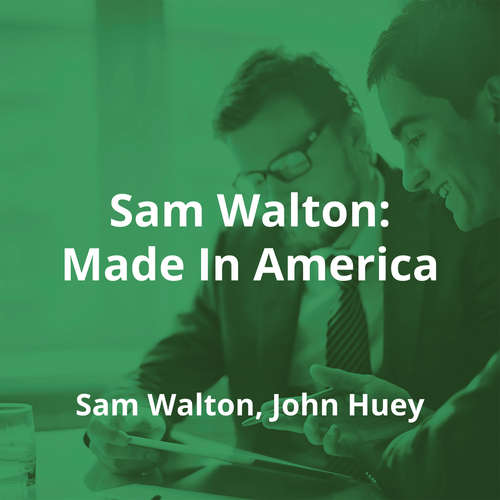 Sam Walton: Made In America by Sam Walton, John Huey - Summary