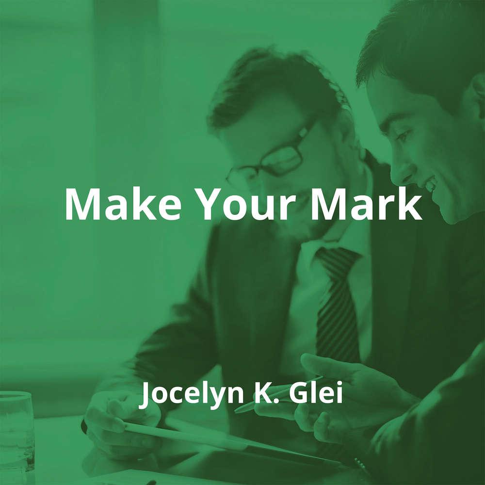 Make Your Mark by Jocelyn K. Glei - Summary
