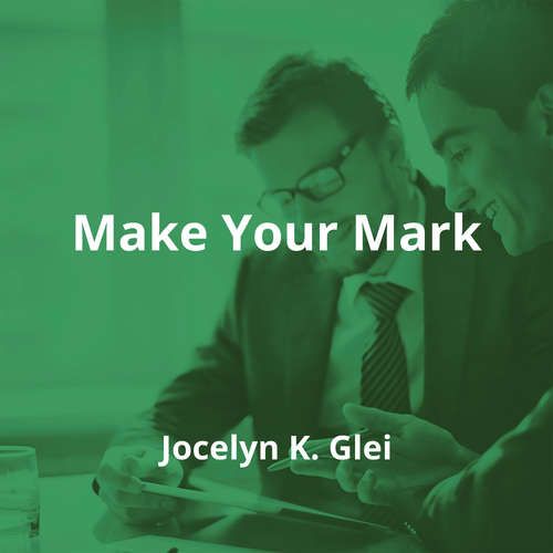 Make Your Mark by Jocelyn K. Glei - Summary