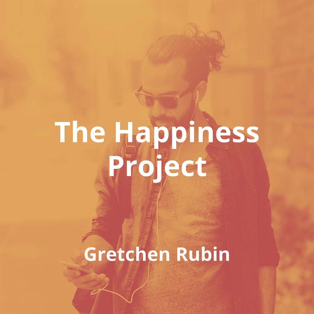 The Happiness Project by Gretchen Rubin - Summary