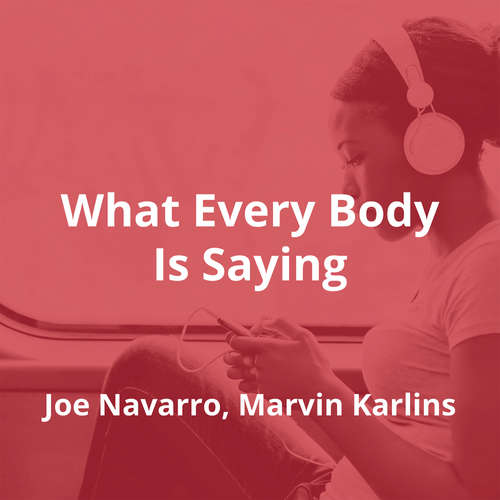 What Every Body Is Saying by Joe Navarro, Marvin Karlins - Summary