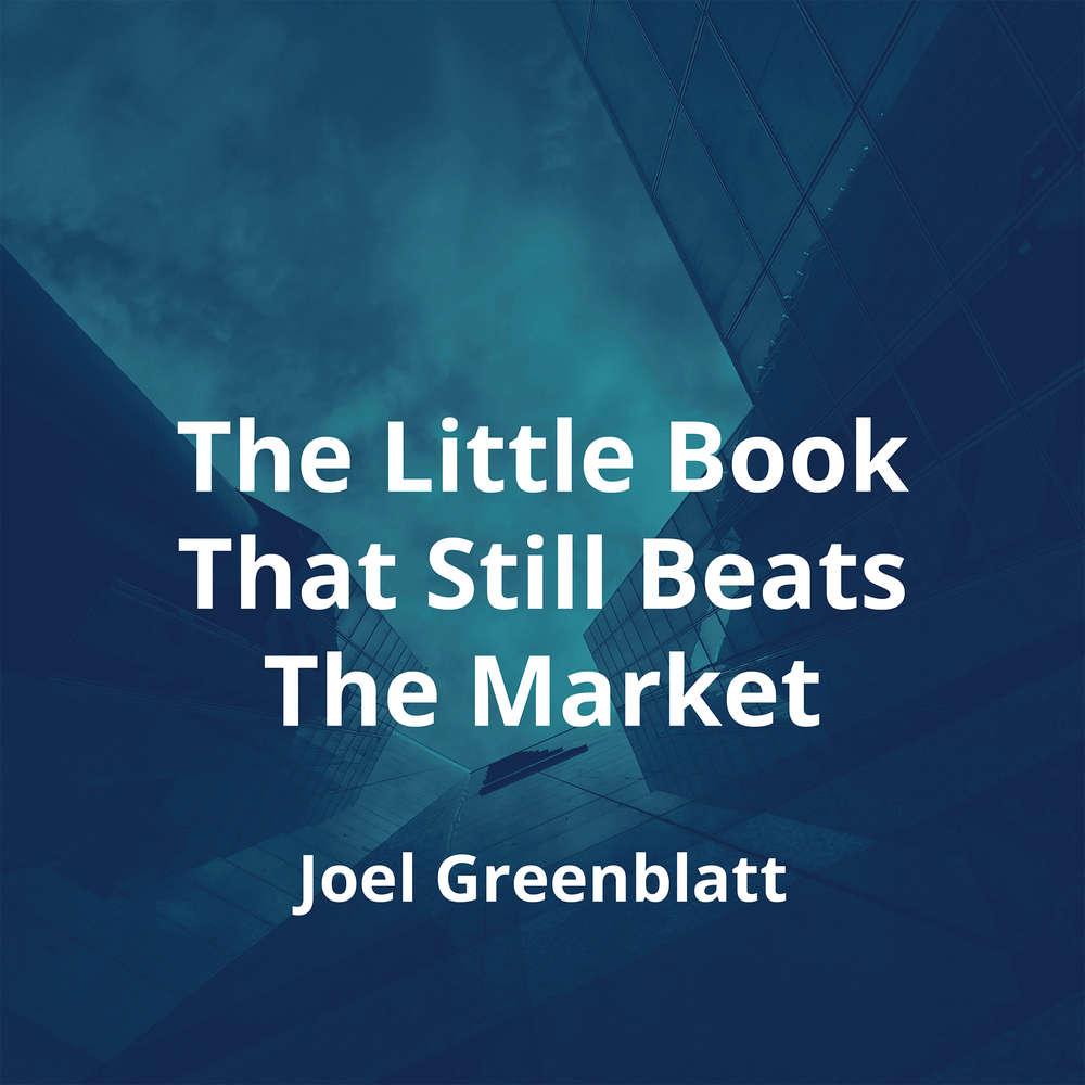 The Little Book That Still Beats The Market by Joel Greenblatt - Summary