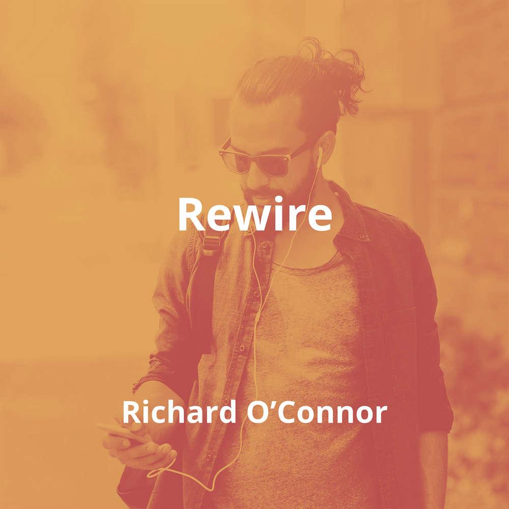 Rewire by Richard O'Connor - Summary