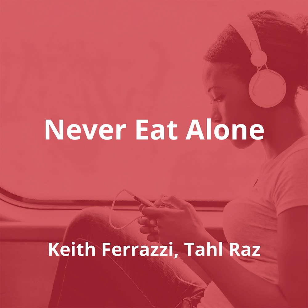 Never Eat Alone by Keith Ferrazzi, Tahl Raz - Summary