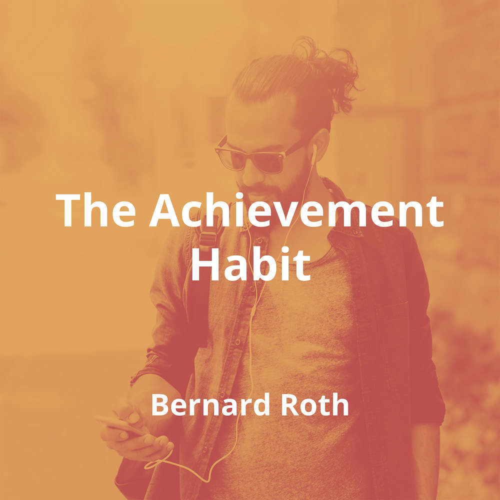 The Achievement Habit by Bernard Roth - Summary