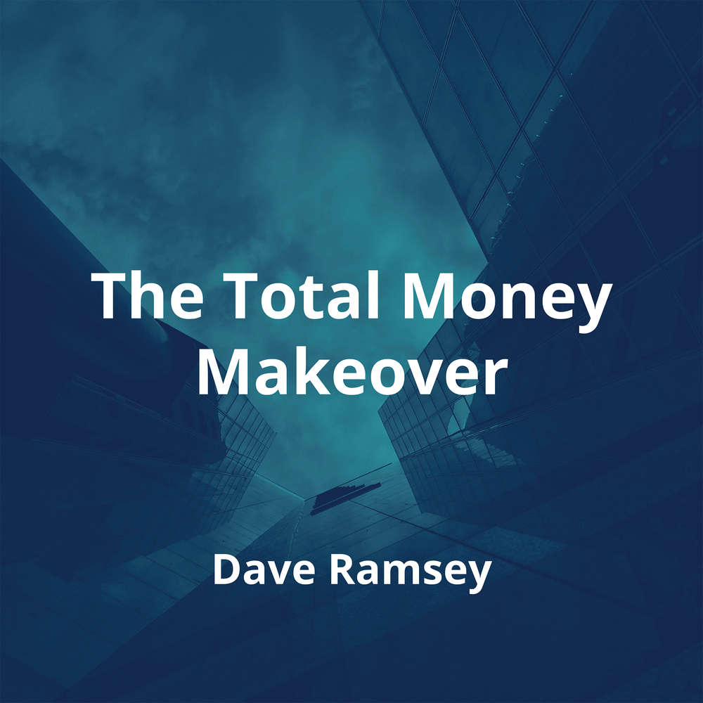 The Total Money Makeover by Dave Ramsey - Summary