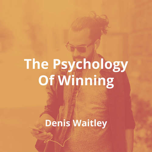 The Psychology Of Winning by Denis Waitley - Summary