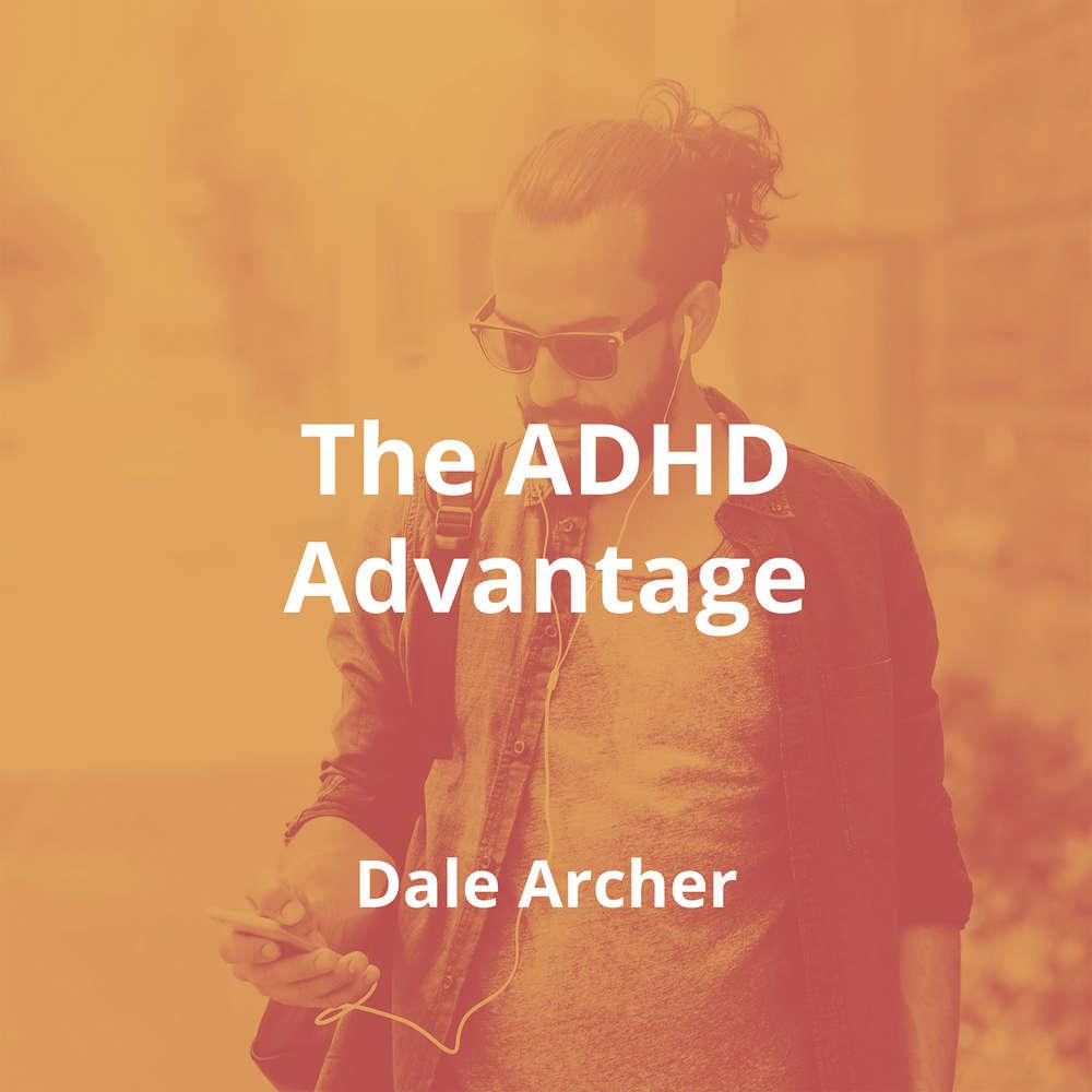 The ADHD Advantage by Dale Archer - Summary