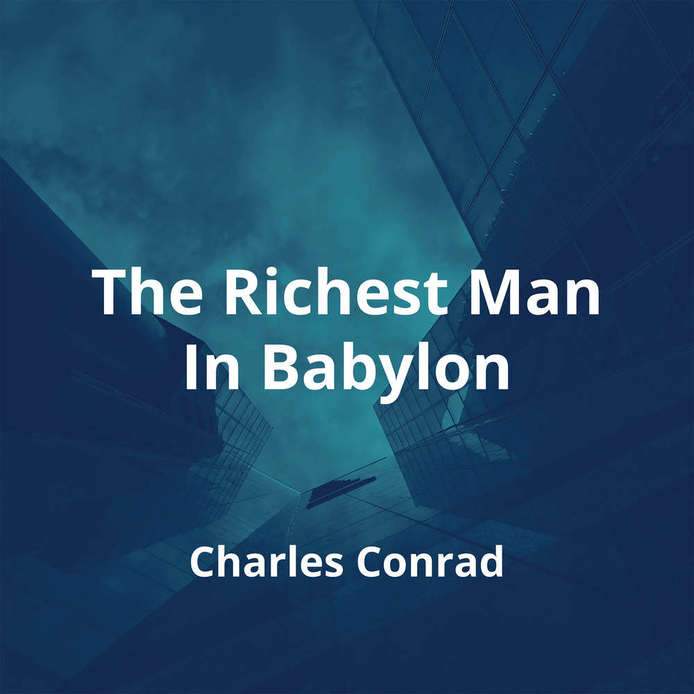 The Richest Man In Babylon by Charles Conrad - Summary