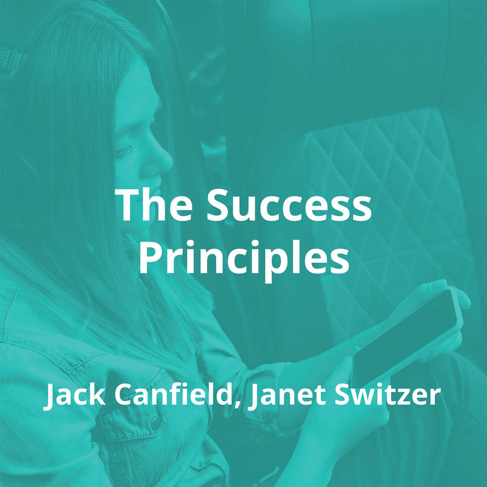 The Success Principles by Jack Canfield, Janet Switzer - Summary