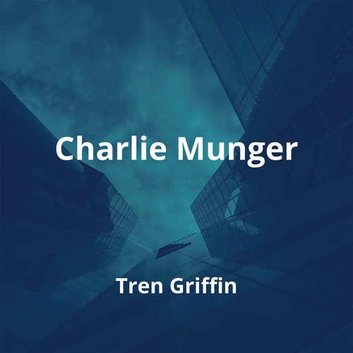 Charlie Munger by Tren Griffin - Summary
