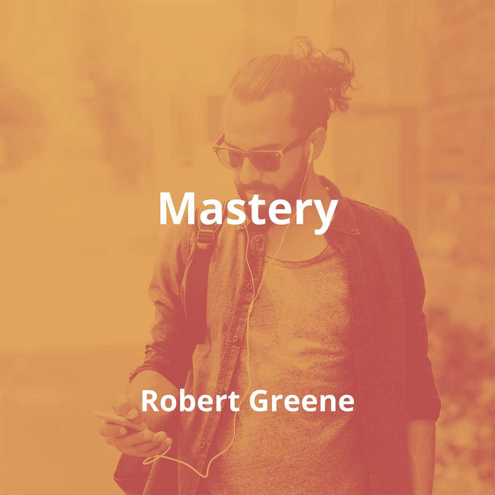Mastery by Robert Greene - Summary
