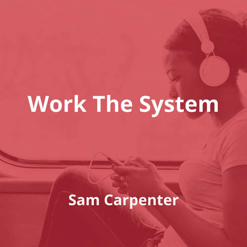 Work The System by Sam Carpenter - Summary
