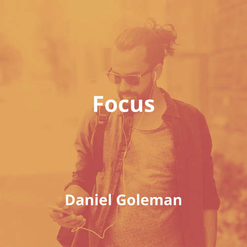 Focus by Daniel Goleman - Summary
