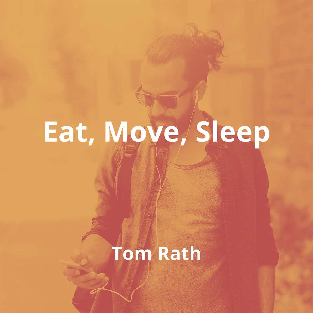 Eat, Move, Sleep by Tom Rath - Summary