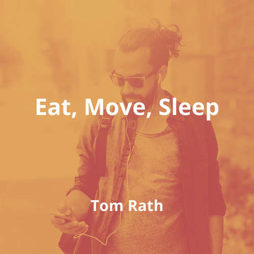 Eat, Move, Sleep by Tom Rath - Summary