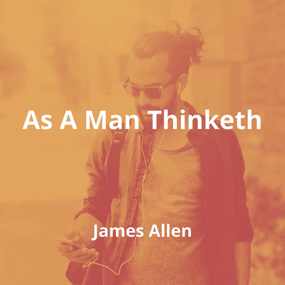 As A Man Thinketh by James Allen - Summary