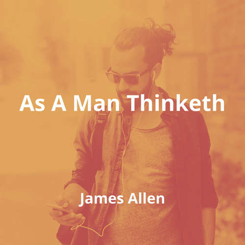 As A Man Thinketh by James Allen - Summary