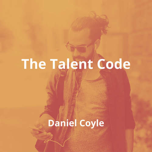 The Talent Code by Daniel Coyle - Summary