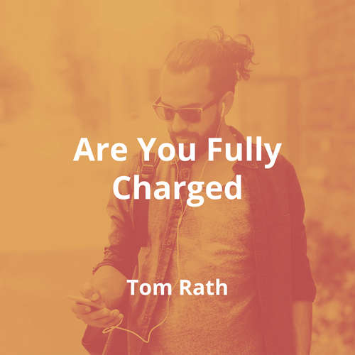 Are You Fully Charged by Tom Rath - Summary