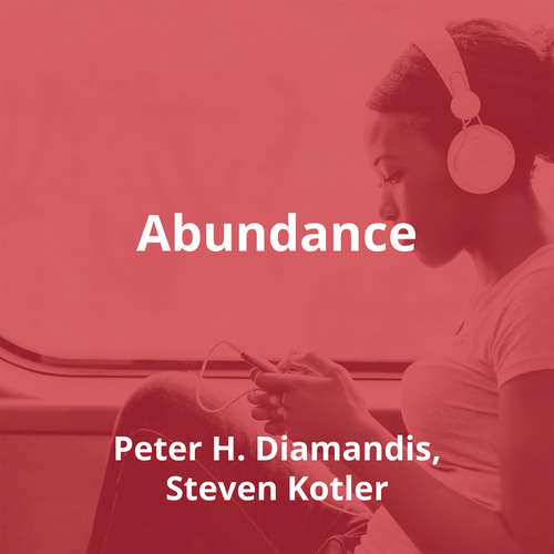 Abundance by Peter H. Diamandis, Steven Kotler - Summary