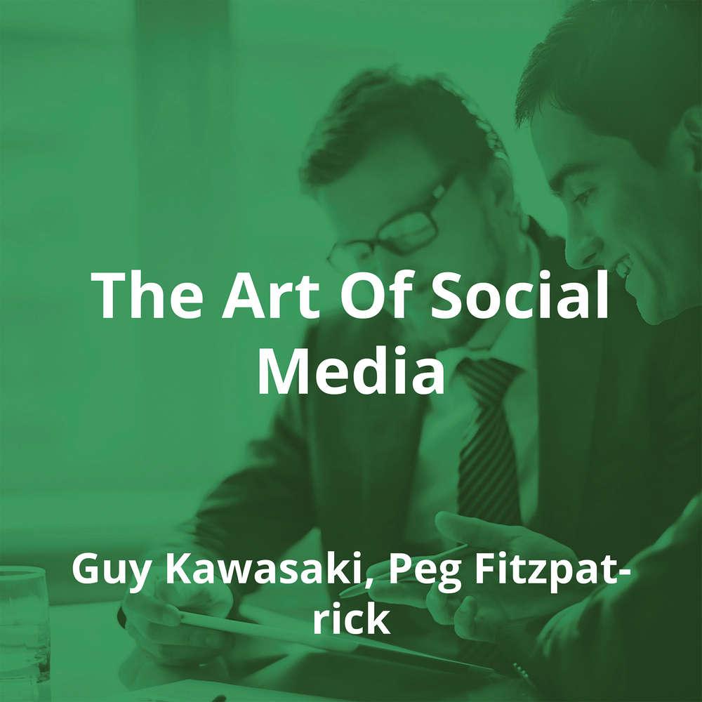 The Art Of Social Media by Guy Kawasaki, Peg Fitzpatrick - Summary