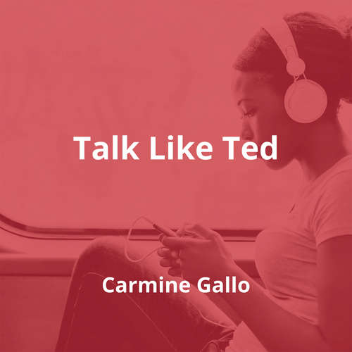 Talk Like Ted by Carmine Gallo - Summary