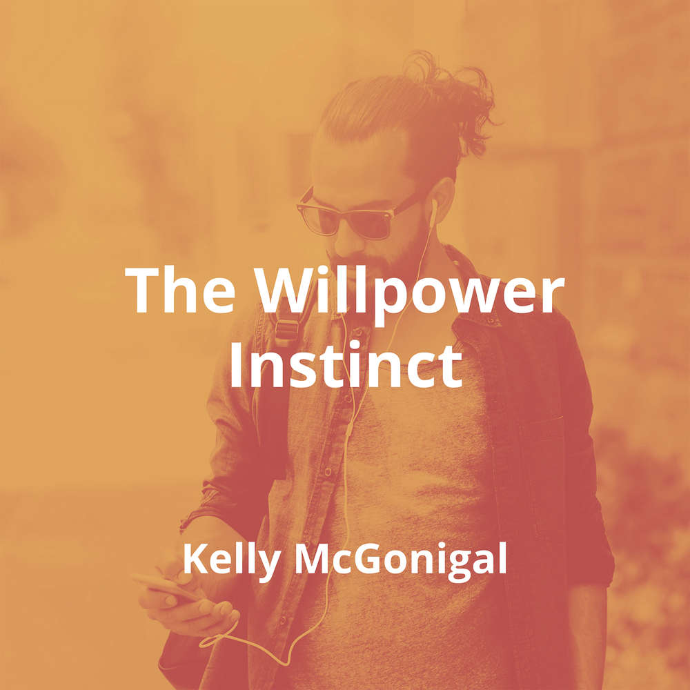 The Willpower Instinct by Kelly McGonigal - Summary