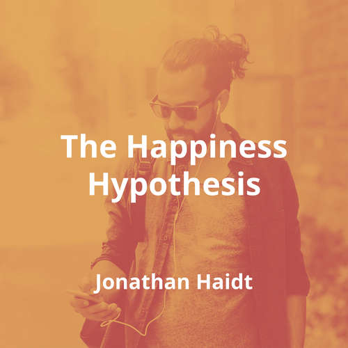 The Happiness Hypothesis by Jonathan Haidt - Summary